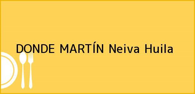 Teléfono, Dirección y otros datos de contacto para DONDE MARTÍN, Neiva, Huila, Colombia