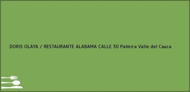 Teléfono, Dirección y otros datos de contacto para DORIS OLAYA / RESTAURANTE ALABAMA CALLE 30, Palmira, Valle del Cauca, Colombia