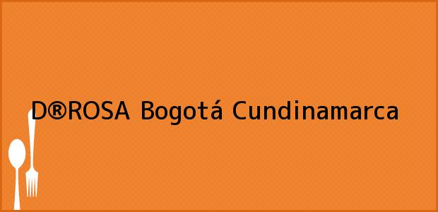 Teléfono, Dirección y otros datos de contacto para D®ROSA, Bogotá, Cundinamarca, Colombia