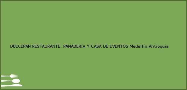 Teléfono, Dirección y otros datos de contacto para DULCEPAN RESTAURANTE, PANADERÍA Y CASA DE EVENTOS, Medellín, Antioquia, Colombia