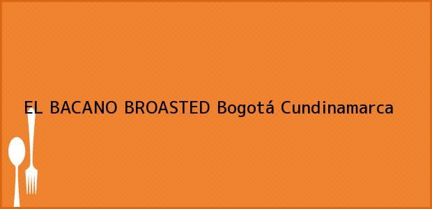 Teléfono, Dirección y otros datos de contacto para EL BACANO BROASTED, Bogotá, Cundinamarca, Colombia