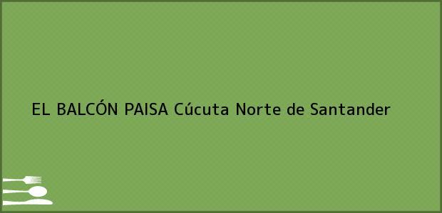 Teléfono, Dirección y otros datos de contacto para EL BALCÓN PAISA, Cúcuta, Norte de Santander, Colombia