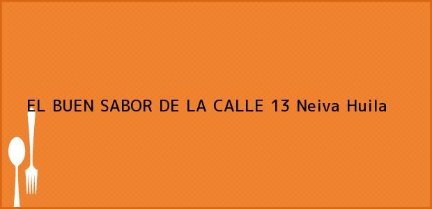 Teléfono, Dirección y otros datos de contacto para EL BUEN SABOR DE LA CALLE 13, Neiva, Huila, Colombia