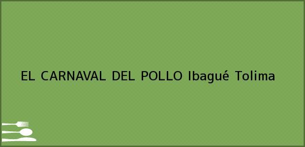 Teléfono, Dirección y otros datos de contacto para EL CARNAVAL DEL POLLO, Ibagué, Tolima, Colombia