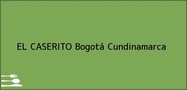 Teléfono, Dirección y otros datos de contacto para EL CASERITO, Bogotá, Cundinamarca, Colombia