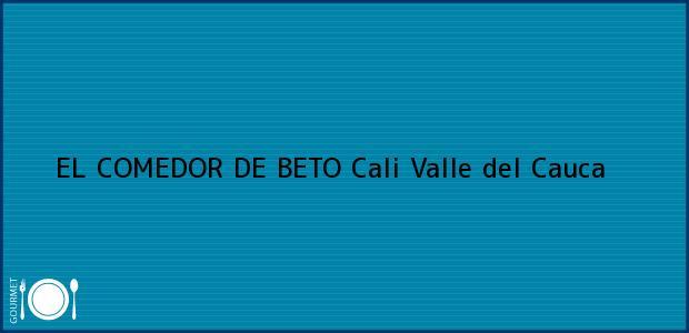 Teléfono, Dirección y otros datos de contacto para EL COMEDOR DE BETO, Cali, Valle del Cauca, Colombia