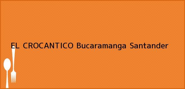 Teléfono, Dirección y otros datos de contacto para EL CROCANTICO, Bucaramanga, Santander, Colombia