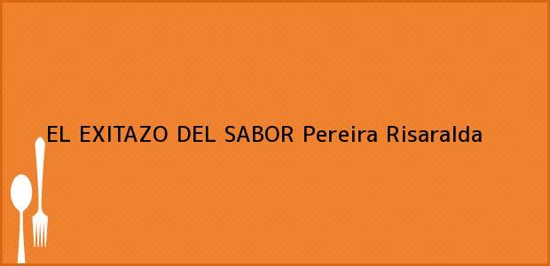 Teléfono, Dirección y otros datos de contacto para EL EXITAZO DEL SABOR, Pereira, Risaralda, Colombia