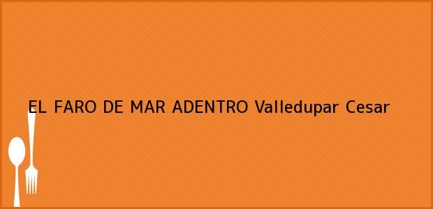 Teléfono, Dirección y otros datos de contacto para EL FARO DE MAR ADENTRO, Valledupar, Cesar, Colombia