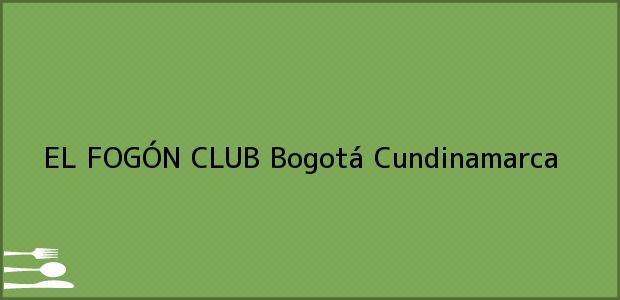 Teléfono, Dirección y otros datos de contacto para EL FOGÓN CLUB, Bogotá, Cundinamarca, Colombia