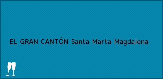 Teléfono, Dirección y otros datos de contacto para EL GRAN CANTÓN, Santa Marta, Magdalena, Colombia
