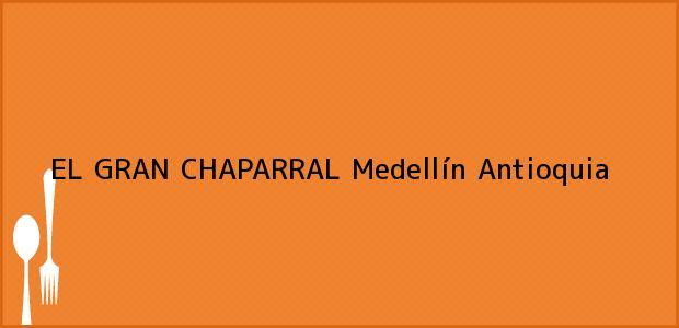 Teléfono, Dirección y otros datos de contacto para EL GRAN CHAPARRAL, Medellín, Antioquia, Colombia