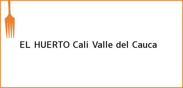 Teléfono, Dirección y otros datos de contacto para EL HUERTO, Cali, Valle del Cauca, Colombia