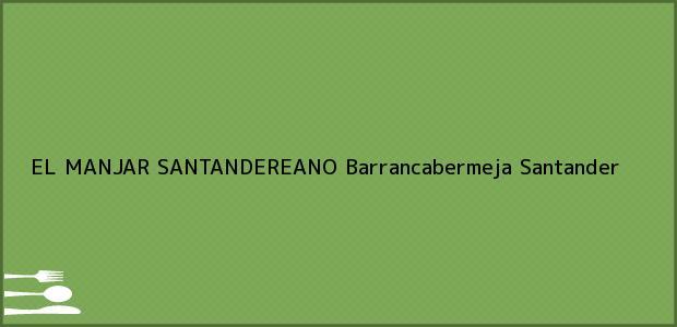 Teléfono, Dirección y otros datos de contacto para EL MANJAR SANTANDEREANO, Barrancabermeja, Santander, Colombia
