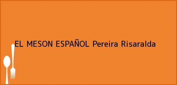Teléfono, Dirección y otros datos de contacto para EL MESON ESPAÑOL, Pereira, Risaralda, Colombia