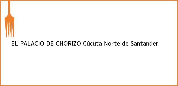 Teléfono, Dirección y otros datos de contacto para EL PALACIO DE CHORIZO, Cúcuta, Norte de Santander, Colombia