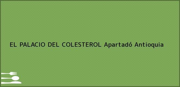 Teléfono, Dirección y otros datos de contacto para EL PALACIO DEL COLESTEROL, Apartadó, Antioquia, Colombia