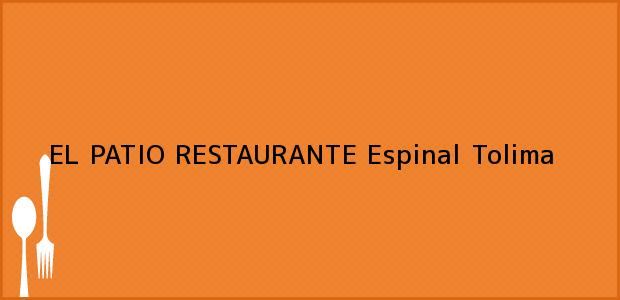 Teléfono, Dirección y otros datos de contacto para EL PATIO RESTAURANTE, Espinal, Tolima, Colombia