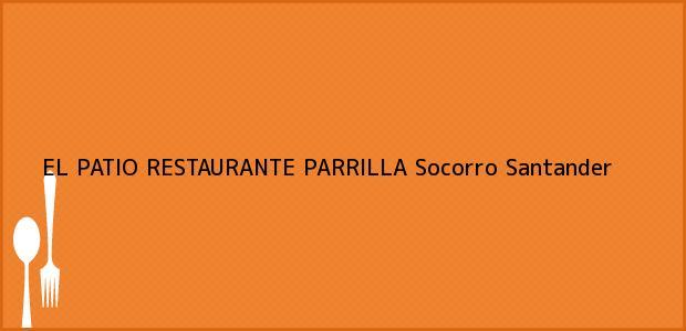 Teléfono, Dirección y otros datos de contacto para EL PATIO RESTAURANTE PARRILLA, Socorro, Santander, Colombia