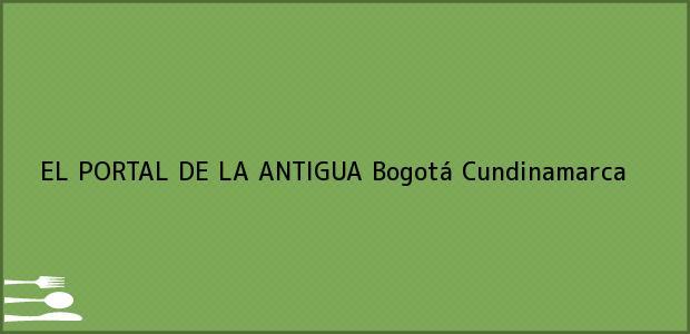 Teléfono, Dirección y otros datos de contacto para EL PORTAL DE LA ANTIGUA, Bogotá, Cundinamarca, Colombia