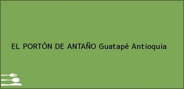 Teléfono, Dirección y otros datos de contacto para EL PORTÓN DE ANTAÑO, Guatapé, Antioquia, Colombia