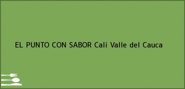 Teléfono, Dirección y otros datos de contacto para EL PUNTO CON SABOR, Cali, Valle del Cauca, Colombia