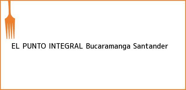 Teléfono, Dirección y otros datos de contacto para EL PUNTO INTEGRAL, Bucaramanga, Santander, Colombia