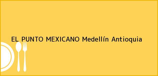 Teléfono, Dirección y otros datos de contacto para EL PUNTO MEXICANO, Medellín, Antioquia, Colombia