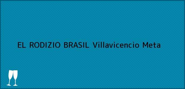 Teléfono, Dirección y otros datos de contacto para EL RODIZIO BRASIL, Villavicencio, Meta, Colombia
