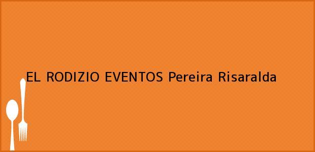 Teléfono, Dirección y otros datos de contacto para EL RODIZIO EVENTOS, Pereira, Risaralda, Colombia