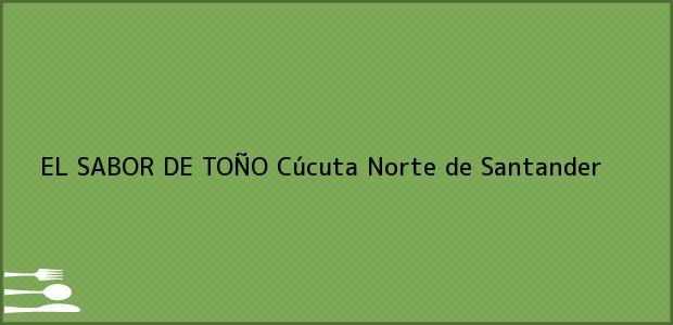 Teléfono, Dirección y otros datos de contacto para EL SABOR DE TOÑO, Cúcuta, Norte de Santander, Colombia