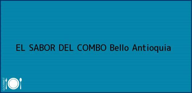 Teléfono, Dirección y otros datos de contacto para EL SABOR DEL COMBO, Bello, Antioquia, Colombia