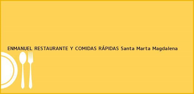 Teléfono, Dirección y otros datos de contacto para ENMANUEL RESTAURANTE Y COMIDAS RÁPIDAS, Santa Marta, Magdalena, Colombia
