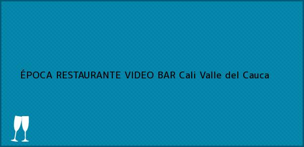 Teléfono, Dirección y otros datos de contacto para ÉPOCA RESTAURANTE VIDEO BAR, Cali, Valle del Cauca, Colombia