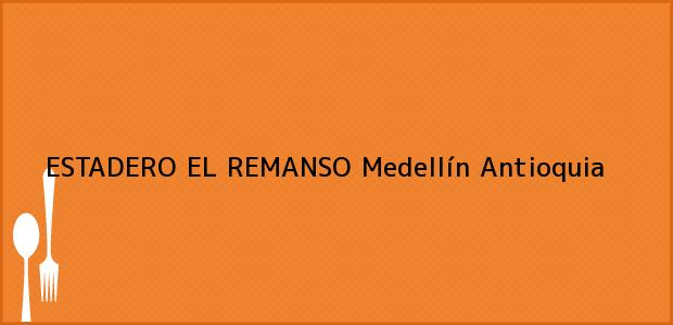 Teléfono, Dirección y otros datos de contacto para ESTADERO EL REMANSO, Medellín, Antioquia, Colombia