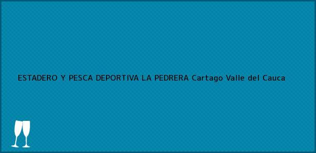 Teléfono, Dirección y otros datos de contacto para ESTADERO Y PESCA DEPORTIVA LA PEDRERA, Cartago, Valle del Cauca, Colombia