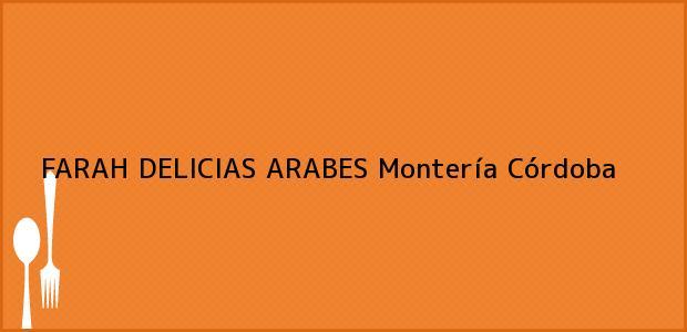 Teléfono, Dirección y otros datos de contacto para FARAH DELICIAS ARABES, Montería, Córdoba, Colombia