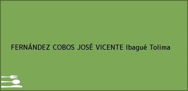 Teléfono, Dirección y otros datos de contacto para FERNÁNDEZ COBOS JOSÉ VICENTE, Ibagué, Tolima, Colombia