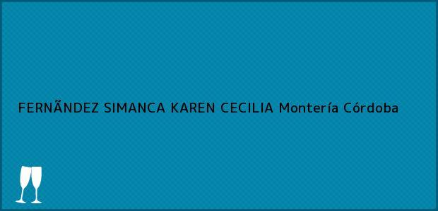 Teléfono, Dirección y otros datos de contacto para FERNÃNDEZ SIMANCA KAREN CECILIA, Montería, Córdoba, Colombia