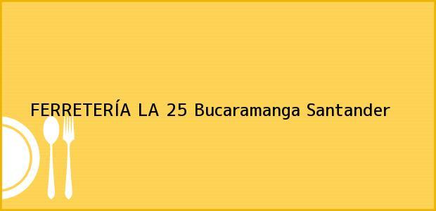 Teléfono, Dirección y otros datos de contacto para FERRETERÍA LA 25, Bucaramanga, Santander, Colombia