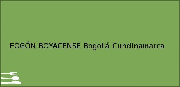 Teléfono, Dirección y otros datos de contacto para FOGÓN BOYACENSE, Bogotá, Cundinamarca, Colombia