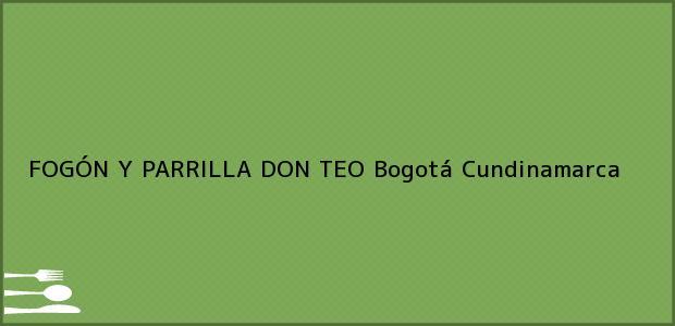 Teléfono, Dirección y otros datos de contacto para FOGÓN Y PARRILLA DON TEO, Bogotá, Cundinamarca, Colombia