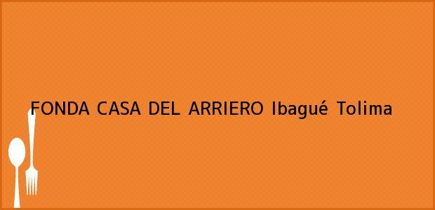 Teléfono, Dirección y otros datos de contacto para FONDA CASA DEL ARRIERO, Ibagué, Tolima, Colombia