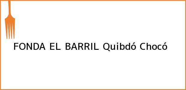Teléfono, Dirección y otros datos de contacto para FONDA EL BARRIL, Quibdó, Chocó, Colombia