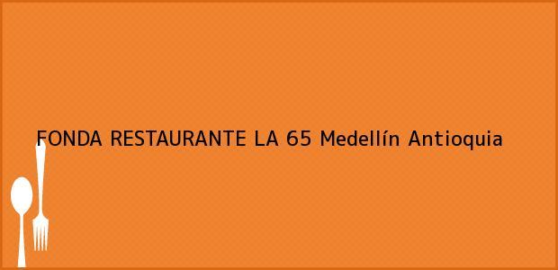 Teléfono, Dirección y otros datos de contacto para FONDA RESTAURANTE LA 65, Medellín, Antioquia, Colombia