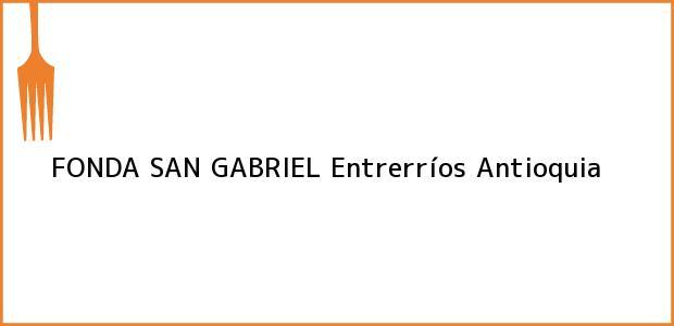 Teléfono, Dirección y otros datos de contacto para FONDA SAN GABRIEL, Entrerríos, Antioquia, Colombia