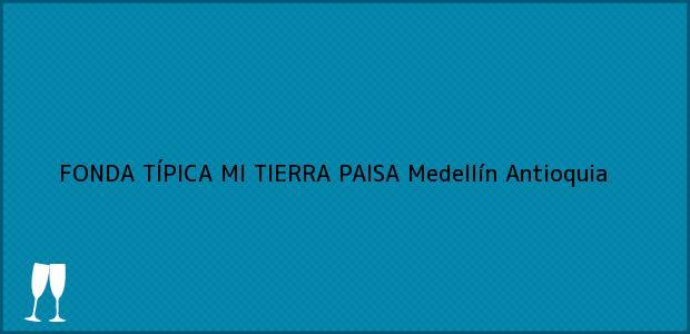 Teléfono, Dirección y otros datos de contacto para FONDA TÍPICA MI TIERRA PAISA, Medellín, Antioquia, Colombia
