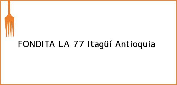 Teléfono, Dirección y otros datos de contacto para FONDITA LA 77, Itagüí, Antioquia, Colombia