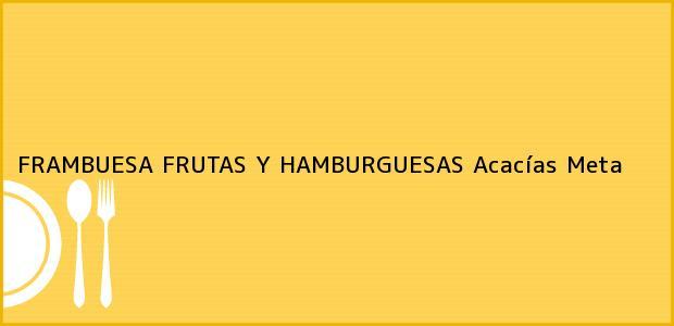 Teléfono, Dirección y otros datos de contacto para FRAMBUESA FRUTAS Y HAMBURGUESAS, Acacías, Meta, Colombia