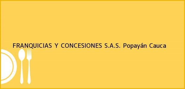 Teléfono, Dirección y otros datos de contacto para FRANQUICIAS Y CONCESIONES S.A.S., Popayán, Cauca, Colombia